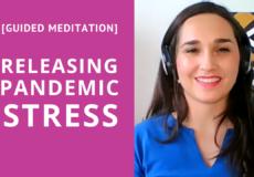 Meditation for Releasing Pandemic Related Stress with Eleni Vardaki